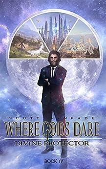 Where Gods Dare (Divine Protector Book 4) by [Kinkade, Scott]