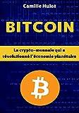 Bitcoin : La crypto-monnaie qui a révolutionné l'économie planétaire (French Edition)