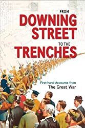 From Downing Street to the Trenches: First-hand Accounts from the Great War, 1914-1916 by Mike Webb (2014-09-15)
