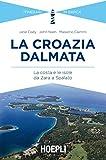 La Croazia dalmata. La costa e le isole da Zara a Spalato