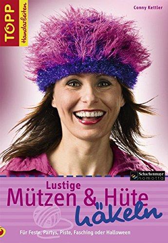Lustige Mützen & Hüte häkeln: Für Feste, Partys, Piste, Fasching und Halloween (TOPP Handarbeiten)