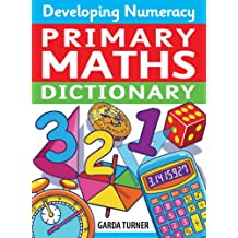 Developing Numeracy: Primary Maths Dictionary: Key Stage 2 Concise Illustrated Mathematics Language