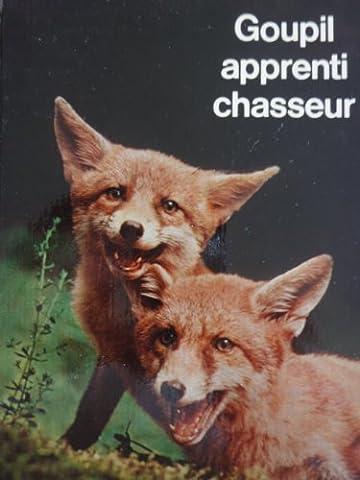 Goupil apprenti chasseur : Une histoire de renard par Véra illustrée de 60 images d'animaux par de rusés
