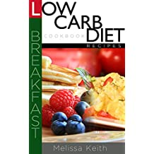 Low Carb Diet Recipes Cookbook-Breakfast (English Edition)