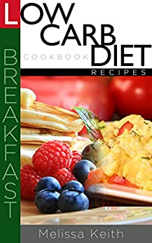 Low Carb Diet Recipes Cookbook-Breakfast (English Edition) von [Keith, Melissa]