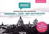 pssst! HANNOVER - Geheimtipps für Hannovers Shopping-, Café- und Kulturszene: Ausgabe 2018/2019 -