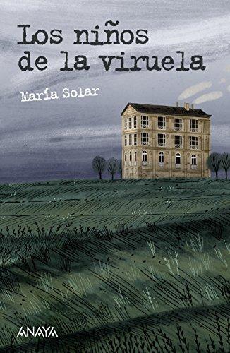 Los niños de la viruela (Literatura Juvenil (A Partir De 12 Años) - Leer Y Pensar-Selección) por María Solar