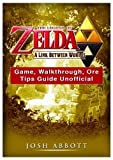 The Legend of Zelda a Link Between Worlds Game, Walkthrough, Ore, Tips Guide Unofficial