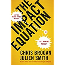 The Impact Equation: Are You Making Things Happen or Just Making Noise? by Chris Brogan (2013-08-01)