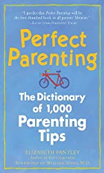 Perfect Parenting: The Dictionary of 1,000 Parenting Tips: The Dictionary of 1,000 Parenting Tips (Pantley)