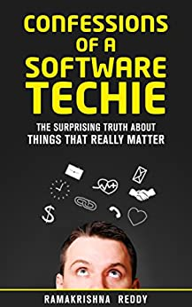 Confessions of a Software Techie: The Surprising Truth about Things that Really Matter by [Reddy, Ramakrishna]