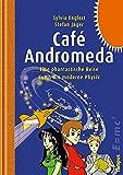 Café Andromeda - Eine fantastische Reise durch die moderne Physik - Sylvia Englert, Stefan Jäger