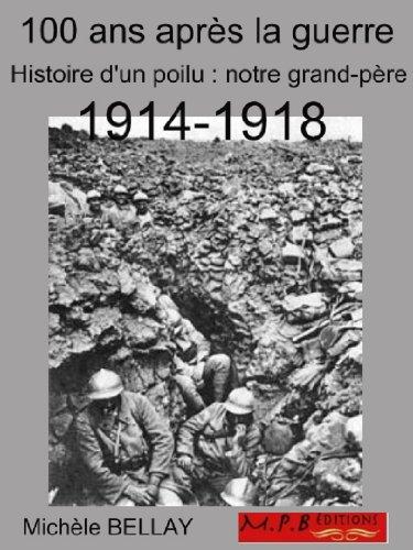 100 ans après - Guerre de 1914-1918 - Histoire d'un Poilu : Notre Grand-Père (Souvenirs de Guerre t. 2)