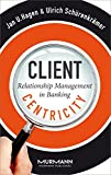 Client Centricity: Relationship Management in Banking (English Edition)
