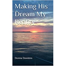Making His Dream My Reality