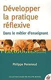 Développer la pratique réflexive dans le métier d'enseignant - Professionnalisation et raison pédagogique