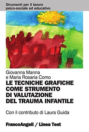 Le tecniche grafiche come strumento di valutazione del trauma infantile (Strum. lavoro psico-sociale e educativo)