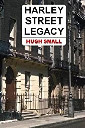 [Harley Street Legacy] (By: Hugh Small) [published: November, 2013]