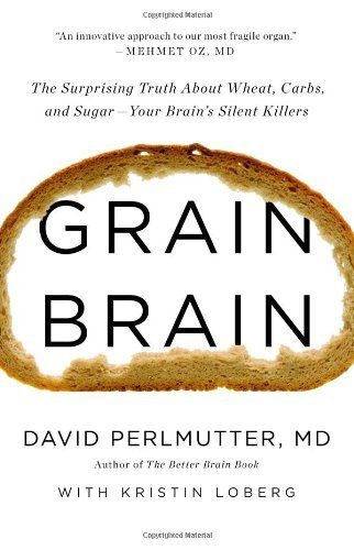 By David Perlmutter MD - Grain Brain: The Surprising Truth about Wheat, Carbs, and Sugar - Your Brain's Silent Killers (1st Edition) (10.8.2013)
