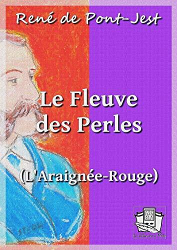 Le Fleuve des Perles: L'Araignée-Rouge French Edition
