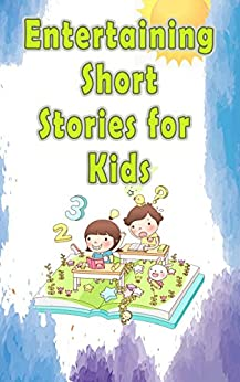 Entertaining Short Stories for Kids: 12 Awesome Stories that Kids Love to Read Before Bedtime Descarga gratuita de libros electrónicos de texto