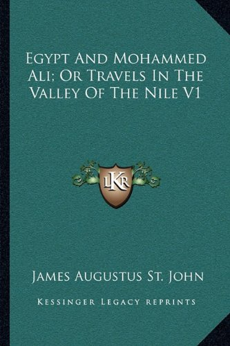 Egypt and Mohammed Ali; Or Travels in the Valley of the Nile V1