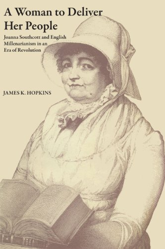 A Woman to Deliver Her People: Joanna Southcott and English Millenarianism in an Era of Revolution (The Dan Danciger Publication Series) por James K. Hopkins
