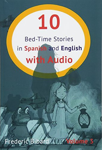 10 Bed-Time Stories in Spanish and English with audio: Spanish for Kids – Learn Spanish with Parallel English Text: Volume 3