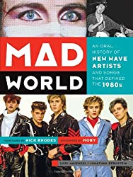 Mad World: An Oral History of New Wave Artists and Songs That Defined the 1980s by Lori Majewski (2014-04-15)