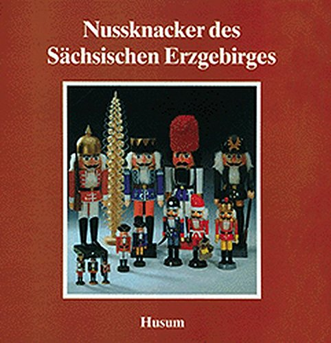 Nußknacker des Sächsischen Erzgebirges (Schriftenreihe Erzgebirgische Volkskunst Band 8) (Band Nussknacker)