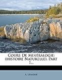 Cours de Mineralogie: (Histoire Naturelle), Part 1....