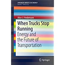 When Trucks Stop Running: Energy and the Future of Transportation (SpringerBriefs in Energy)