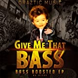 Give Me That Bass: Bass Boosted EP [Explicit]