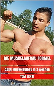 Die Muskelaufbau Formel: 25kg Muskelaufbau in 3 Wochen