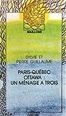 Paris-Québec-Ottawa : un ménage à trois par Guillaume