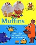 Hier backt die Maus - Muffins - Rezepte, Tipps und Tricks für kleine & große Maus-Fans