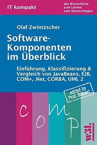 Software-Komponenten im Überblick: Einführung, Klassifizierung & Vergleich von JavaBeans, EJB, COM+, .Net, CORBA, UML 2