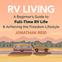 RV Living: A Beginners Guide to Full-Time RV Life and Achieving the Freedom Lifestyle
