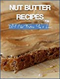 Nut Butter Recipes: DIY Nut Butters You'll Love (Nut Butter Cookbook Book 1) (English Edition)