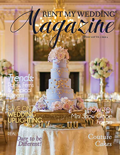 RENT MY WEDDING Magazine - Winter 2018 (Volume 2 Book 4): Expert advice for planning a wedding on a budget (English Edition)