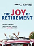 Image de The Joy of Retirement: Finding Happiness, Freedom, and the Life You've Always Wanted