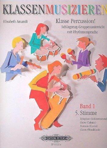 Klasse Percussion! - Band 1: 5. Stimme / Schlagzeug-Gruppenunterricht mit der Rhythmussprache Talking Rhythm / Xylophon/Schlitztrommel, Guiro/Cabaza, Maracas/Caxixi, Claves/Woodblock