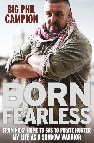 Born Fearless: From Kids' Home to SAS to Pirate Hunter - My Life as a Shadow Warrior by Campion, Big Phil (2011) Hardcover