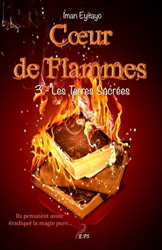 Coeur de flammes, Tome 3: Les Terres Sacres