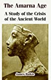 The Amarna Age: A Study of the Crisis of the Ancient World - James Baikie