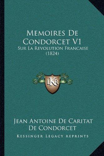 Memoires de Condorcet V1: Sur La Revolution Francaise (1824)