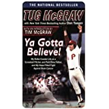 Ya Gotta Believe!: My Roller-Coaster Life as a Screwball Pitcher and Part-Time Father, and My Hope-Filled Fight Against Brain Cancer