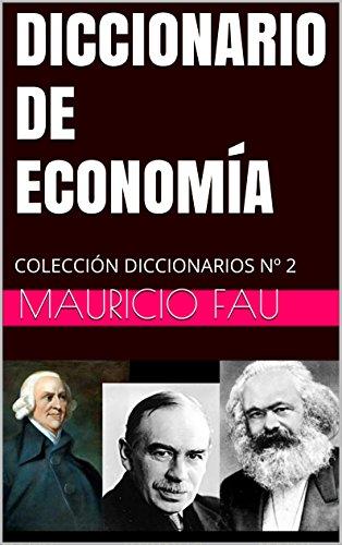 DICCIONARIO DE ECONOMÍA: COLECCIÓN DICCIONARIOS Nº 2 por Mauricio Fau