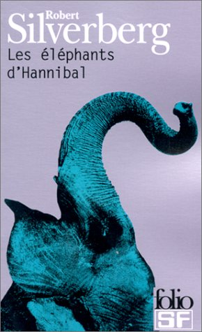 Les Elephants D'Hannibal (Folio Science Fiction) par Robert Silverberg