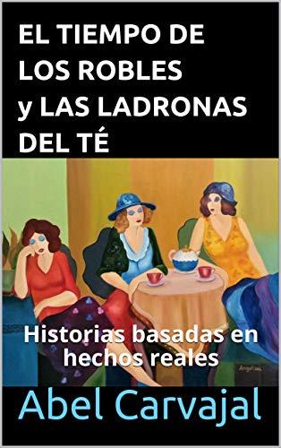 EL TIEMPO DE LOS ROBLES y LAS LADRONAS DEL TÉ por Abel Carvajal